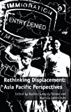 Rethinking Displacement : Asia Pacific Perspectives, Ganguly-Scrase, Ruchira and Lahiri-Dutt, Kuntala, 1409453480