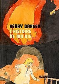 Histoire de ma vie par Henry Darger