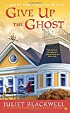 Give Up the Ghost: A Haunted Home Renovation Mystery