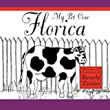 My Pet Cow Florica, Beverly Zimler, 0578024071