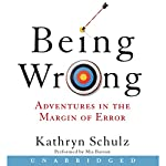 Being Wrong: Adventures in the Margin of Error | Kathryn Schulz