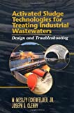 img - for Activated Sludge Technologies for Treating Industrial Wastewaters: Design and Troubleshooting book / textbook / text book