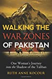 Walking the Warzones of Pakistan, One Woman's Journey into the Shadow of the Taliban