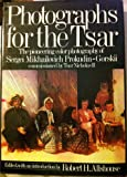 Photographs for the Tsar : The Pioneering Color Photography of Sergei Mikhailovich Prokudin-Gorskii Commissioned by Tsar Nicholas II, Prokudin-Gorskii, Sergei Mikhailovich, 0803769962