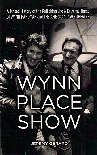Wynn Place Show: A Biased History Of The Rollicking Life & Extreme Times Of Wynn Handman And The American Place Theatre