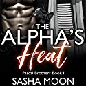 The Alpha's Heat: Pascal Brothers, Book One Audiobook by Sasha Moon Narrated by Michael Goldsmith