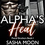 The Alpha's Heat: Pascal Brothers, Book One | Sasha Moon