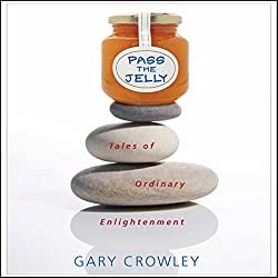 Pass the Jelly: Tales of Ordinary Enlightenment