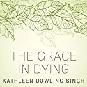 The Grace in Dying Audiobook by Kathleen Dowling Singh Narrated by Constance Jones