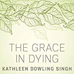 The Grace in Dying | Kathleen Dowling Singh
