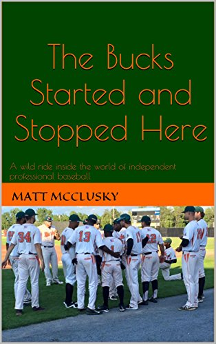 The Bucks Started and Stopped Here: A wild ride inside the world of independent professional baseball