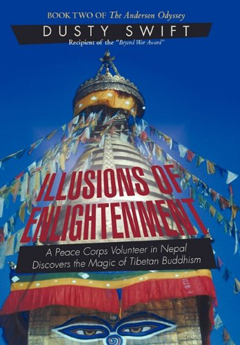 Illusions of Enlightenment: A Story about a Peace Corps Volunteer in Nepal and His Discovery of the Buddhist Teachings