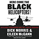 Here Come the Black Helicopters!: UN Global Domination and the Loss of Freedom Audiobook by Dick Morris, Eileen McGann Narrated by Pete Larkin