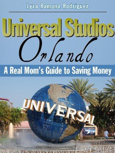 Universal Studios Orlando: A Real Mom's Guide to Saving Money (BSM Book 3)
