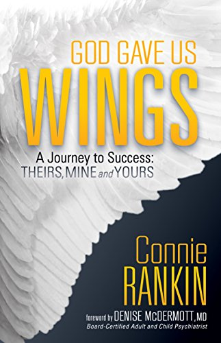 - God Gave Us Wings: A Journey to Success: Theirs, Mine and Yours