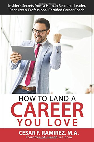 Read Online How to Land a Career You Love: Insider's Secrets from a Human Resource Leader, Recruiter & Professional Certified Career Coach PDF