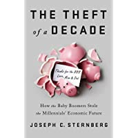 The Theft of a Decade: How the Baby Boomers Stole the Millennials  Economic Future