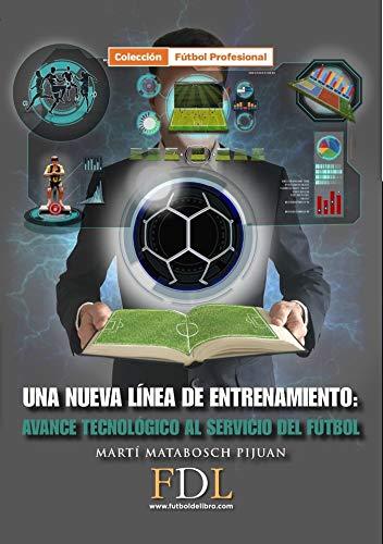 Una nueva línea de entrenamiento. Avance tecnológico al servicio del fútbol. por Matabosch i Pijuan, Martí