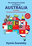 The Immigrant's Guide to Living in Australia: 3rd Edition
