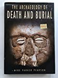 img - for Archaeology of Death and Burial by Michael Parker Pearson (2000-01-01) book / textbook / text book