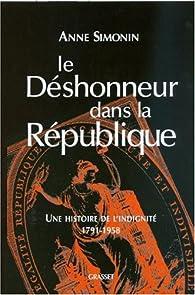 Le déshonneur dans la République : Une histoire de l'indignité, 1791-1958 par Anne Simonin