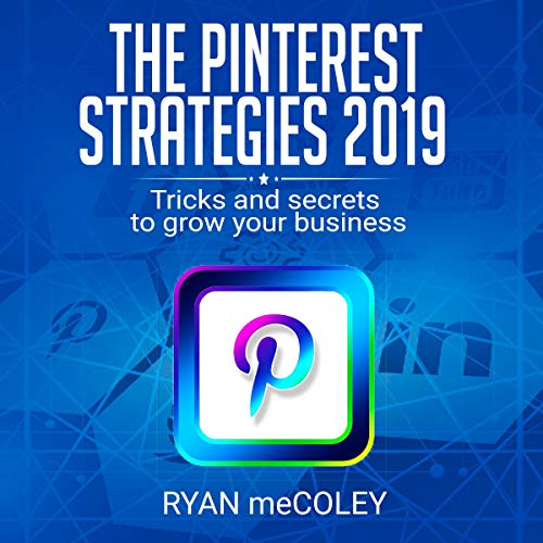 The Pinterest Strategies 2019: Tricks and Secrets to Grow Your Business
