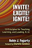 Invite! Excite! Ignite!: 13 Principles for Teaching, Learning, and Leading, K–12