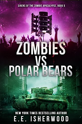 Zombies vs Polar Bears: Sirens of the Zombie Apocalypse, Book 5