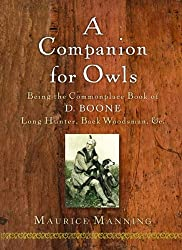 A Companion for Owls: Being the Commonplace Book of D. Boone, Long Hunter, Back Woodsman, & c.