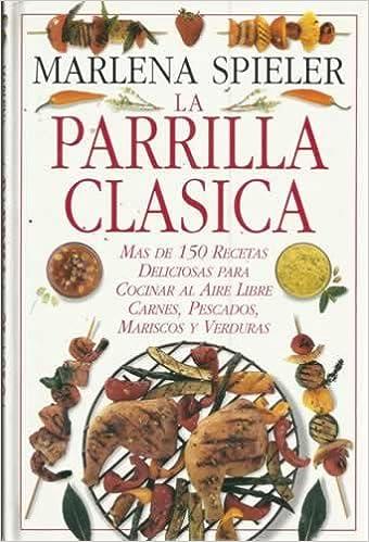 LA PARRILLA CLÁSICA. Mas de 150 recetas deliciosas para ...