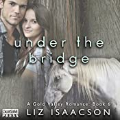 Under the Bridge: Gold Valley Romance, Book 6 | Liz Isaacson
