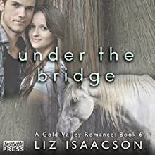 Under the Bridge: Gold Valley Romance, Book 6 Audiobook by Liz Isaacson Narrated by Monique Makena