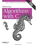 Mastering Algorithms with C, Loudon, Kyle, 1565924533