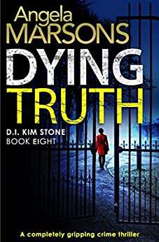 Dying Truth: A completely gripping crime thriller (Detective Kim Stone Crime Thriller Series Book 8) by [Marsons, Angela]