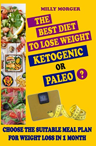 The Best Diet to lose weight. Ketogenic or Paleo?: Choose your suitable meal plan for weight loss in 1 month