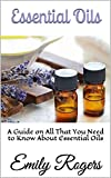 Essential Oils: A Guide on All That You Need to Know About Essential Oils
