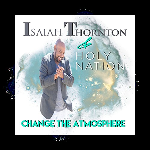 Isaiah Thornton - Change the Atmosphere 2018