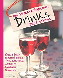 How to Make Your Own Drinks: Create fresh seasonal drinks from elderflower cordial to cinnamon schnapps