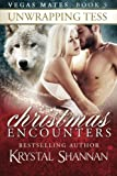 Unwrapping Tess: Christmas Encounters (Vegas Mates) (Volume 5)