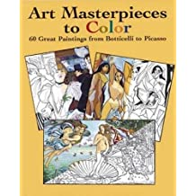 Art Masterpieces to Color 60 Great Paintings from Botticelli to Picasso (Dover Art Coloring Book)