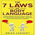 The 7 Laws of Body Language: Communication Skills Teach How to Analyze People, Read People, Influence People and Develop Charisma Audiobook by Brian Cagneey Narrated by Toby Sheets