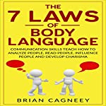 The 7 Laws of Body Language: Communication Skills Teach How to Analyze People, Read People, Influence People and Develop Charisma | Brian Cagneey