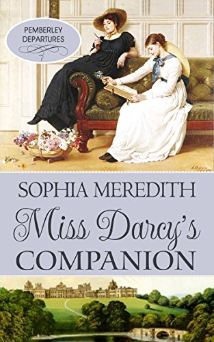 Miss Darcy's Companion: A Pride & Prejudice Variation (Pemberley Departures Book 2) by [Meredith, Sophia, A Lady]