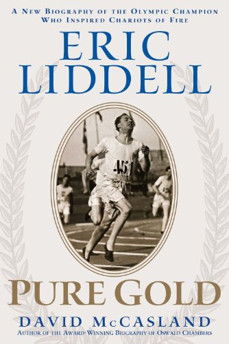 Eric Liddell: Pure Gold: A Biography of the Olympic Champion Who Inspired Chariots of Fire