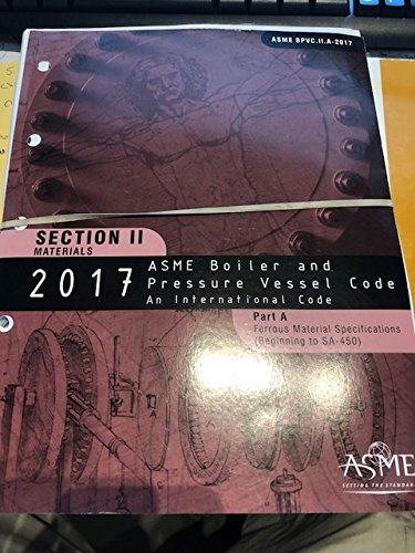 ASME Boiler and Pressure Vessel Code An International Code Part A Ferrous Material Specifications (Beginning to SA-450) Section II Materials 2017