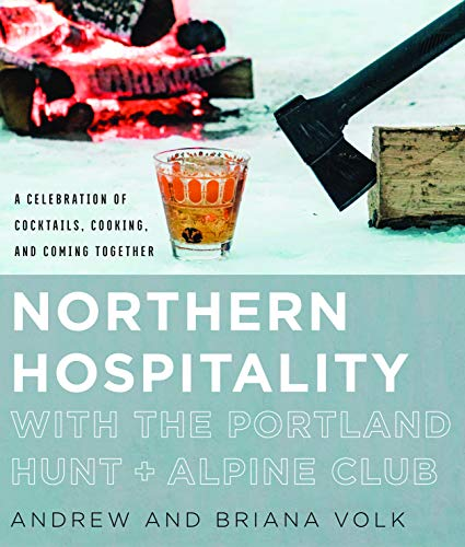 Northern Hospitality with The Portland Hunt + Alpine Club: A Celebration of Cocktails, Cooking, and Coming Together ()