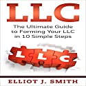 LLC: The Ultimate Guide to Forming Your LLC in 10 Simple Steps Audiobook by Elliot J. Smith Narrated by Mike Norgaard