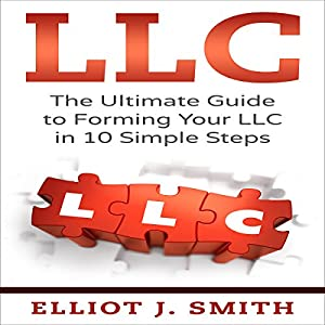 LLC: The Ultimate Guide to Forming Your LLC in 10 Simple Steps Audiobook