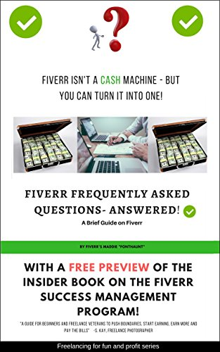 Fiverr Frequently Asked Questions Answered: With excerpt of the INSIDER book on the Fiverr Success Management program (Freelancing for Fun and Profit 1)