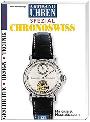 Armbanduhren spezial: Chronoswiss: Geschichte - Entwicklung - Produktion - Technik